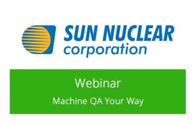 Sun Nuclear Webinar – Machine QA Your Way